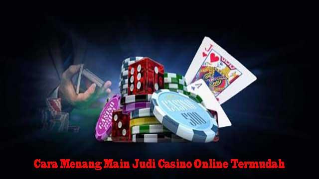 Cara Menang Main Judi Casino Online Termudah