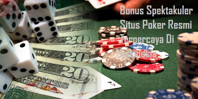 Bonus Spektakuler Situs Poker Resmi Terpercaya Di Indonesia