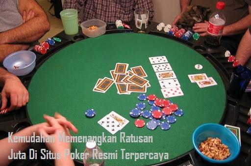 Kemudahan Memenangkan Ratusan Juta Di Situs Poker Resmi Terpercaya