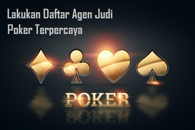 Lakukan Daftar Agen Judi Poker Terpercaya