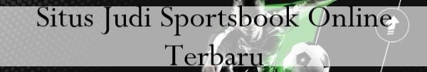 Situs Judi Sportsbook Online Terbaru