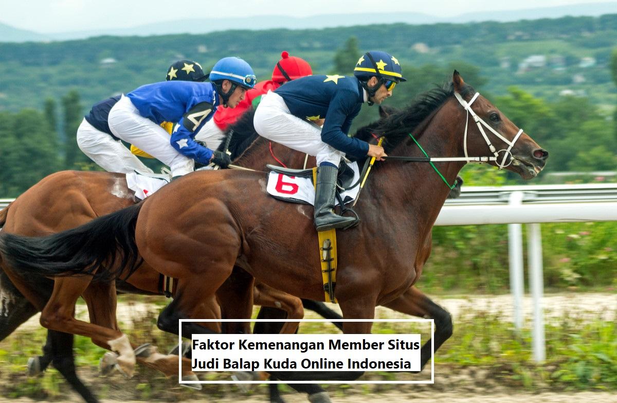 Faktor Kemenangan Member Situs Judi Balap Kuda Online Indonesia
